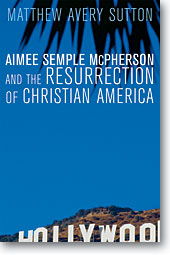 Aimee Semple McPherson and the Resurrection of Christian America JPG