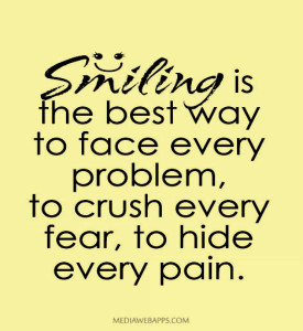 Smiling is the best way to face every problem