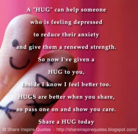 A hug can help someone who is feeling depressed to reduce their anxiety and give them a renewed strength