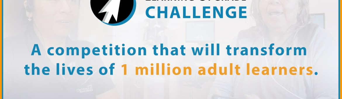 The Learning Upgrade Challenge is a competition that will transform the lives of 1 million adult learners.