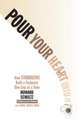 Pour Your Heart Into It by Howard Schultz & Dori Jones Yang