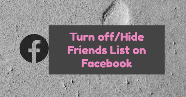 How to turn off or hide friends list on Facebook