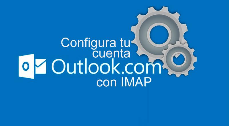 Configurar cuenta outlook con IMAP Cómo configurar una cuenta de Outlook (Hotmail) con IMAP