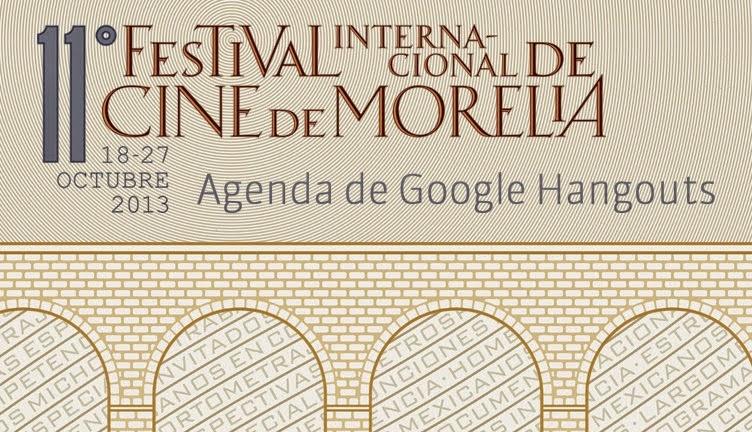 FICM Hangouts El Festival Internacional de Cine en Morelia realizará hangouts con sus invitados