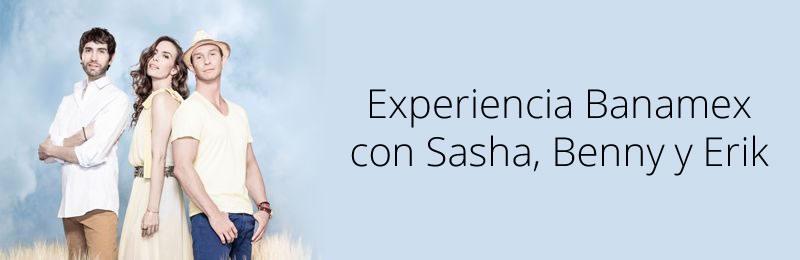 Así fue la experiencia Banamex con Sasha, Benny y Erik - experiencia-banamex-sasha-erik-benny