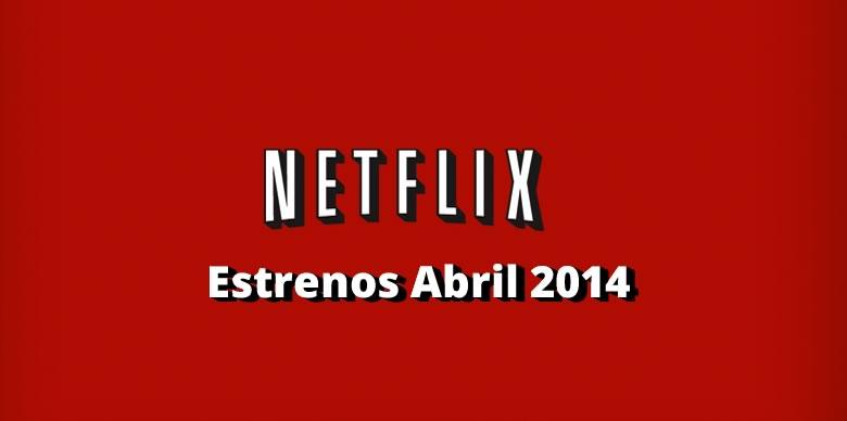Estrenos en Netflix durante Abril 2014 - estrenos-netflix-abril-2014