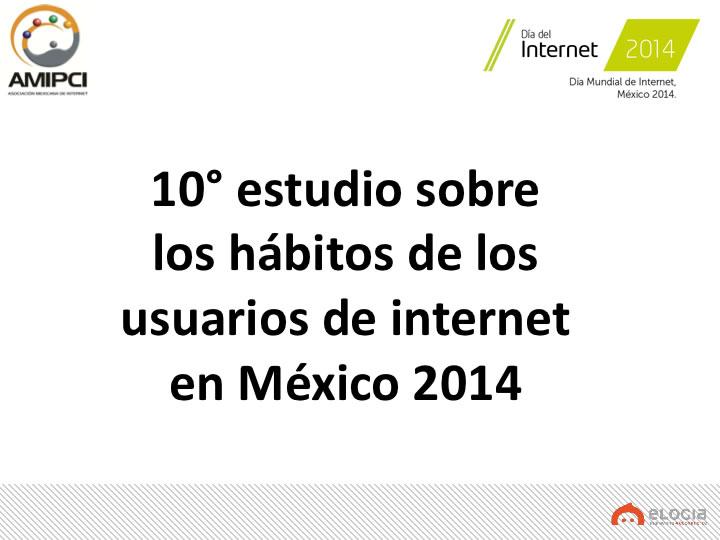 Estudio de Hábitos de los Usuarios de Internet en México 2014 presentado por AMIPCI - habitos-de-usuarios-de-internet-en-mexico