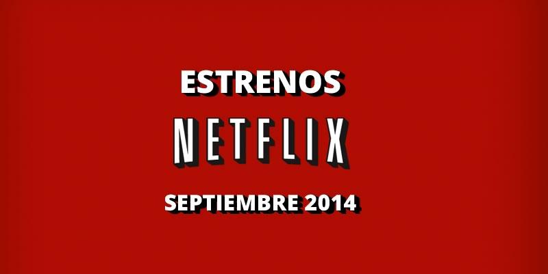 estrenos netflix Septiembre 2014 Estrenos en Netflix durante Septiembre de 2014 ¡Conócelos!