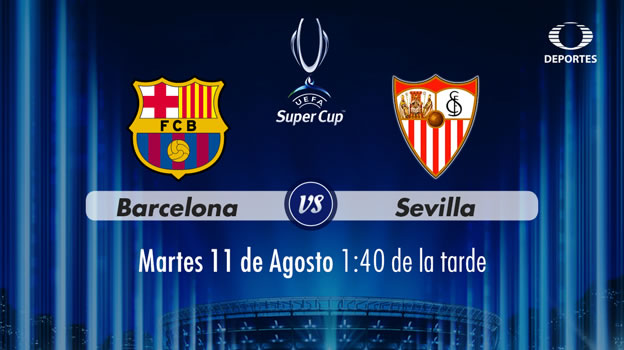 Barcelona vs Sevilla, Supercopa de Europa 2015 ¡En vivo por internet! - Barcelona-vs-Sevilla-Supercopa-de-Europa-2015-en-vivo-Televisa