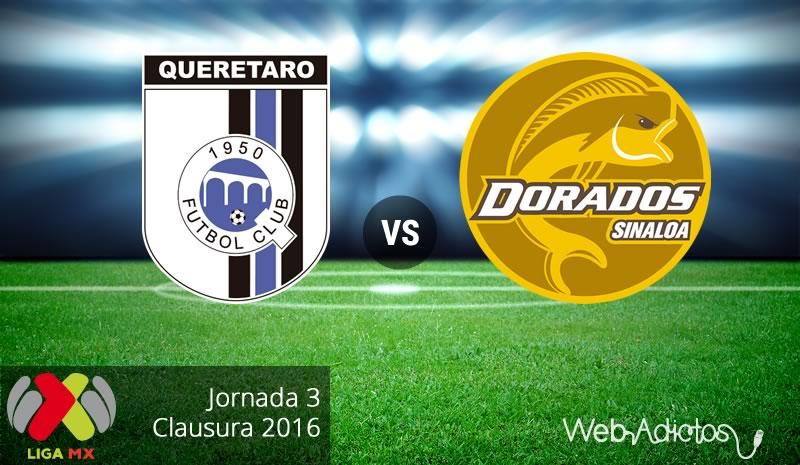 Querétaro vs Dorados, Fecha 3 del Clausura 2016   Liga MX - queretaro-vs-dorados-clausura-2016