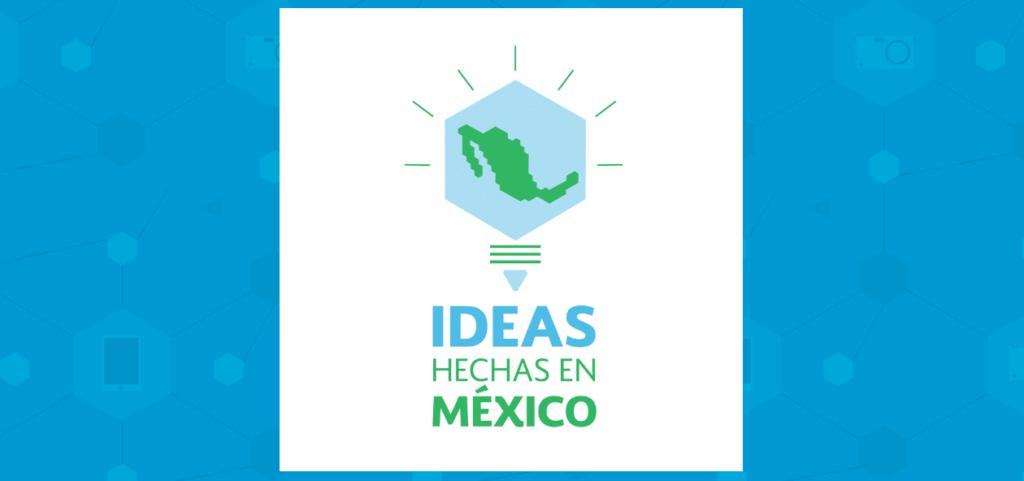 ideas hechas en mexico Los ganadores de la gran final del Reto Ideas Hechas en México 2017