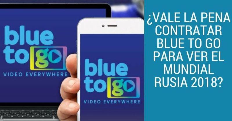 Probamos Blue to Go La Opción para Ver Todos los Partidos de Rusia 2018 en Vivo por Internet