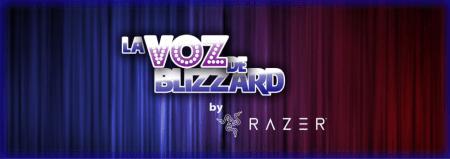 La Voz de Blizzard ¿Amas los videojuegos y quieres brillar en el escenario?