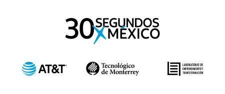 30 SegundosXMéxico: iniciativa de emprendimiento con propósito ¡conoce cómo participar!