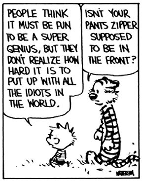 """Calvin and Hobbes QUOTE OF THE DAY (DA): """"People think it must be fun to be a super genius, but they don't"""