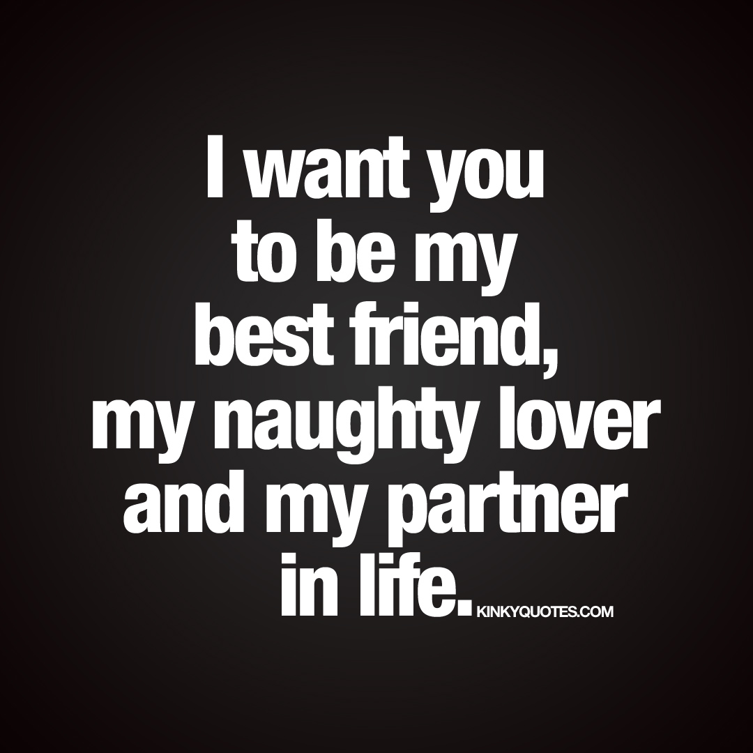 """I want you to be my best friend, my naughty lover and my partner in life.&qu"