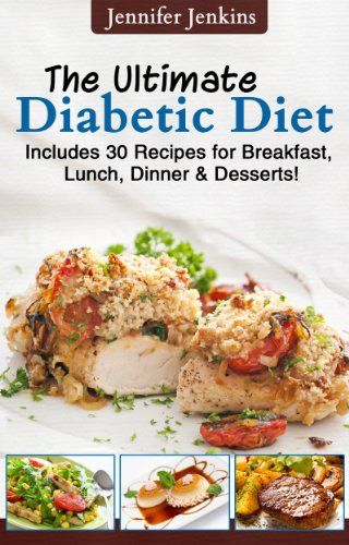 The Ultimate Diabetic Diet – Includes 30 Recipes for Breakfast, Lunch, Dinner & Desserts!