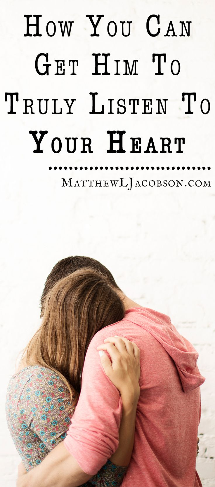 Here's how you can help him to hear your heart. . . .