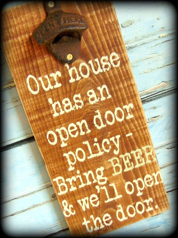 """""""Our house has an open door policy – Bring BEER and we'll open the door."""" This funny, rustic bottle opener sign is the perfect"""