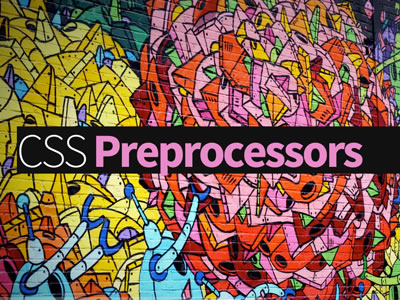Not Using CSS Preprocessors? You Should Be.