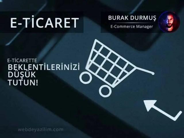 E-Ticarette Beklentilerinizi Düşük Tutun