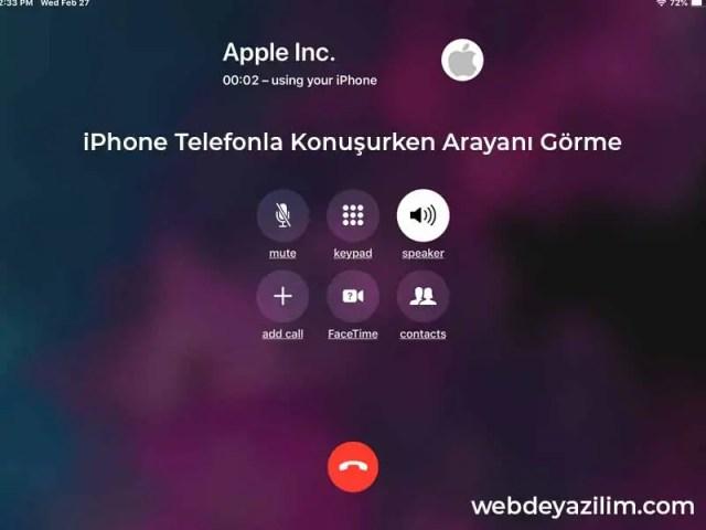 iPhone Telefonla Konuşurken Arayanı Görme