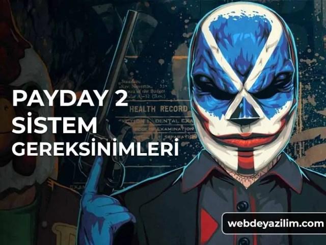 Payday 2 Sistem Gereksinimleri Nelerdir?