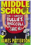 James Patterson, Middle School: How I Survived Bullies, Broccoli, and Snake Hill