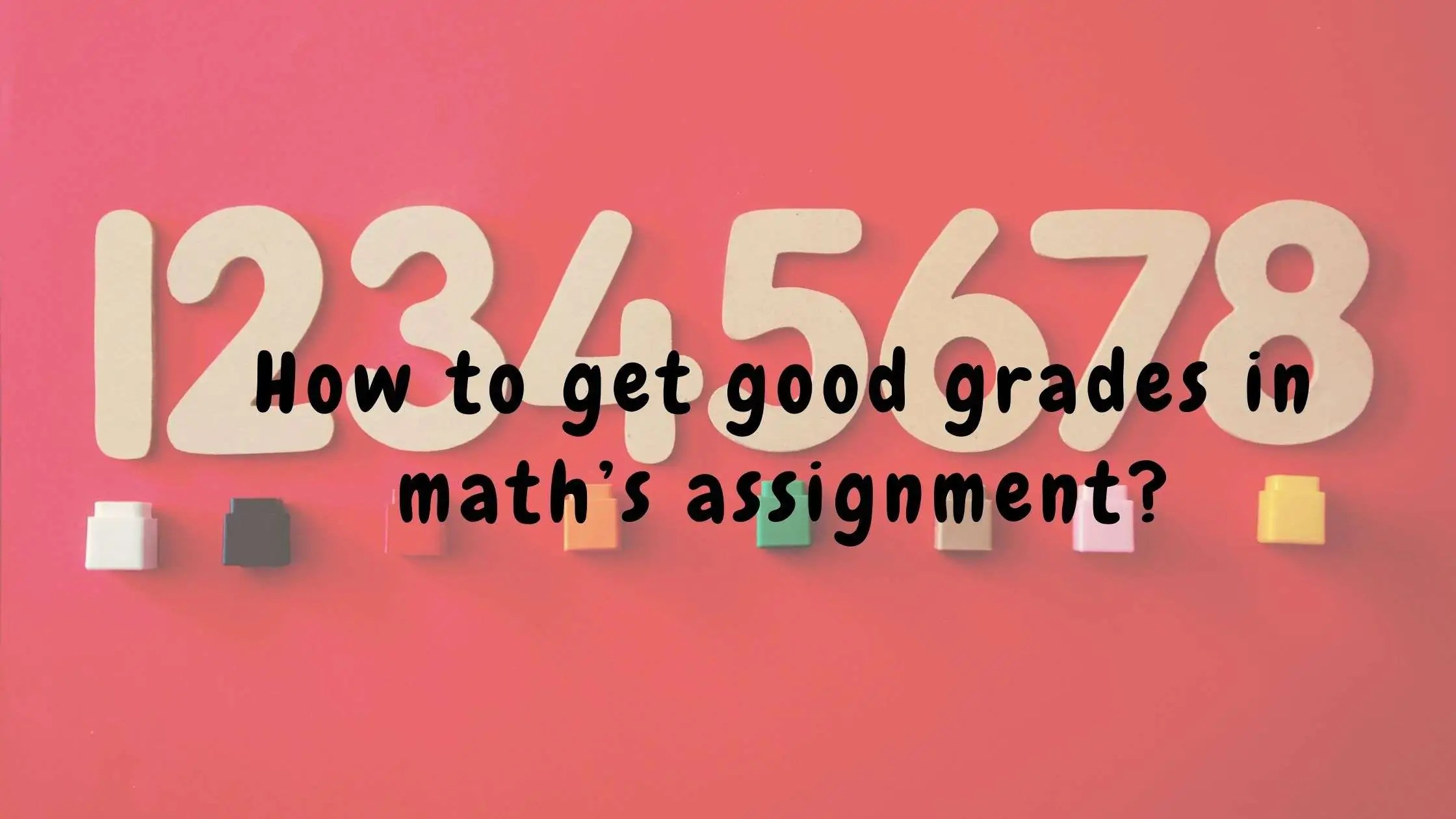 How to get good grades in math assignment