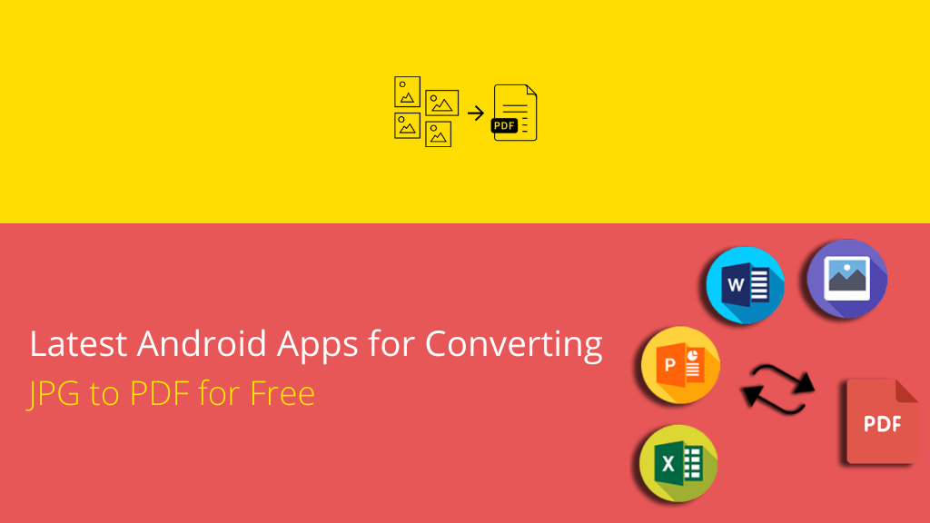 Know the latest Android Apps for Converting JPG to PDF for Free
