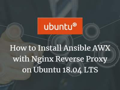 How to Install Ansible AWX with Nginx Reverse Proxy on Ubuntu 18.04 LTS