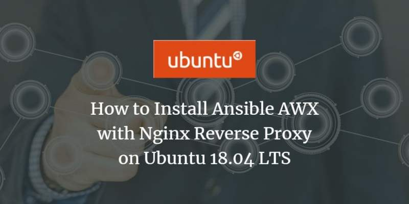 Methods to Set up Ansible AWX with Nginx Reverse Proxy on