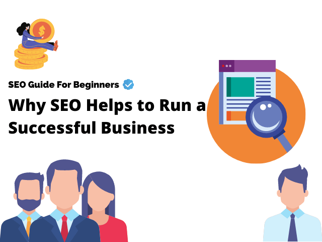Why SEO helps to run a successful business