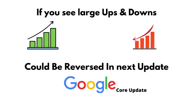 What to do, if you see large ups and downs in google's new core update ?