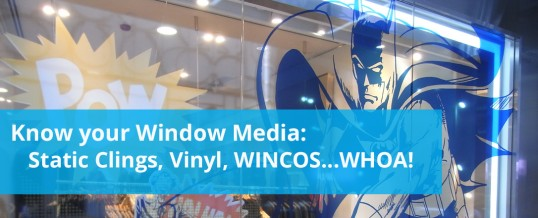 Know Your Window Media: Static Clings, Vinyl, WINCOS…Whoa!