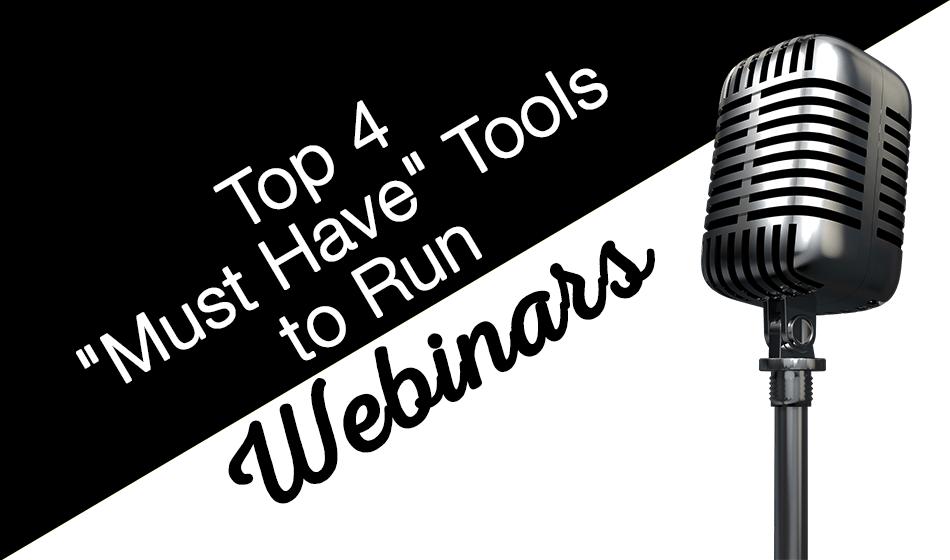 "Top 4 ""Must Have"" Tools to Run Webinars"