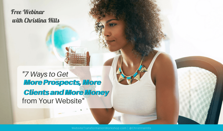 7 Ways to Get More Prospects, More Clients and More Money from Your Website