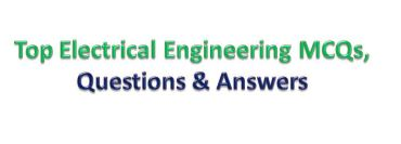 New Electrical Engineering MCQs, Questions & Answers Free Download