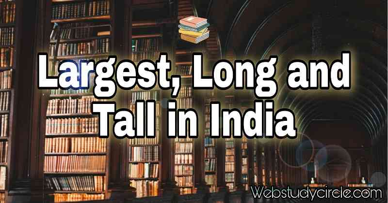 Largest, long and tall in India