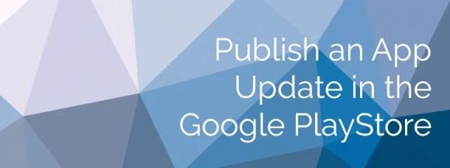 Bild mit Text: Ein App-Update im Google PlayStore veröffentlichen