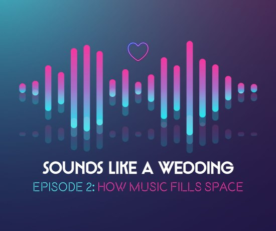 Sounds Like A Wedding Episode 2 - How Music Fills Space