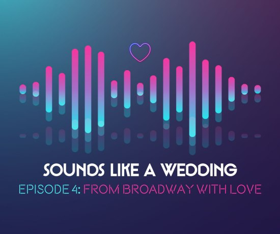Sounds Like A Wedding Episode 4 - From Broadway With Love