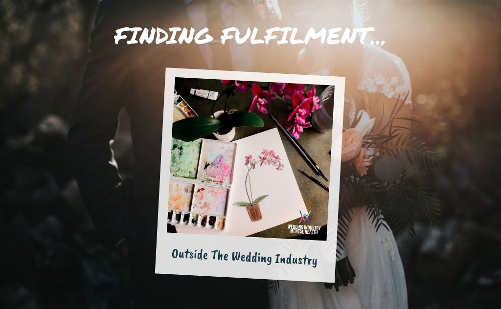 Wedding Industry Mental Health - Fulfilment Outside Of The Wedding Industry