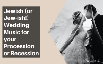 Jewish (or Jew-ish!) Wedding Music for your Procession or Recession