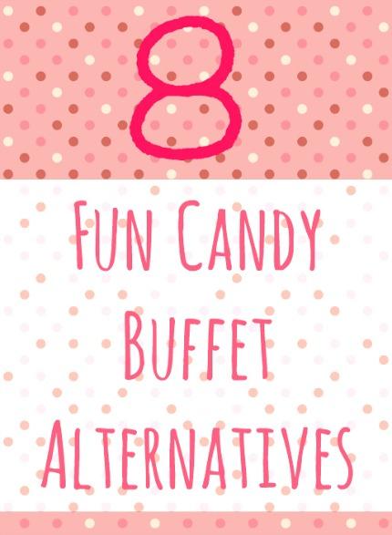 8 Fun Candy Buffet Alternatives