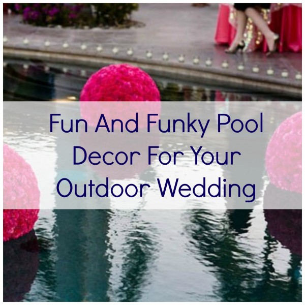 Pool Décor For Your Outdoor Wedding Diy Weddings