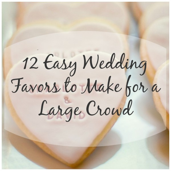 12 wedding favors easy enough to make for a large crown