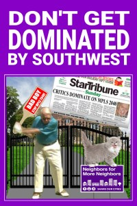 "Picture of old man swinging a paddle at a kitty. Paddle is red with white text: ""STOP MPLS 2040."" Kitty is standing on a ""More Neighbors"" sign. Poster is captioned: ""Don't Get Dominated by Southwest."""