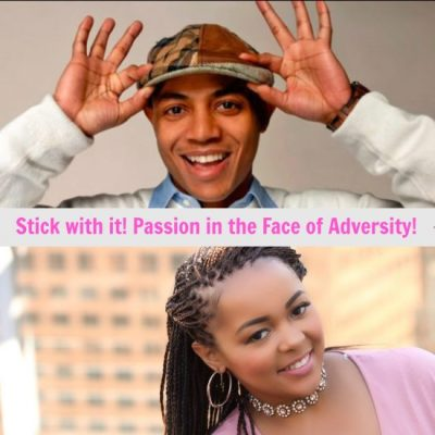 Stick with it! Passion in the face of adversity!