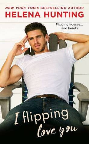Book Review: I Flipping Love You by Helena Hunting
